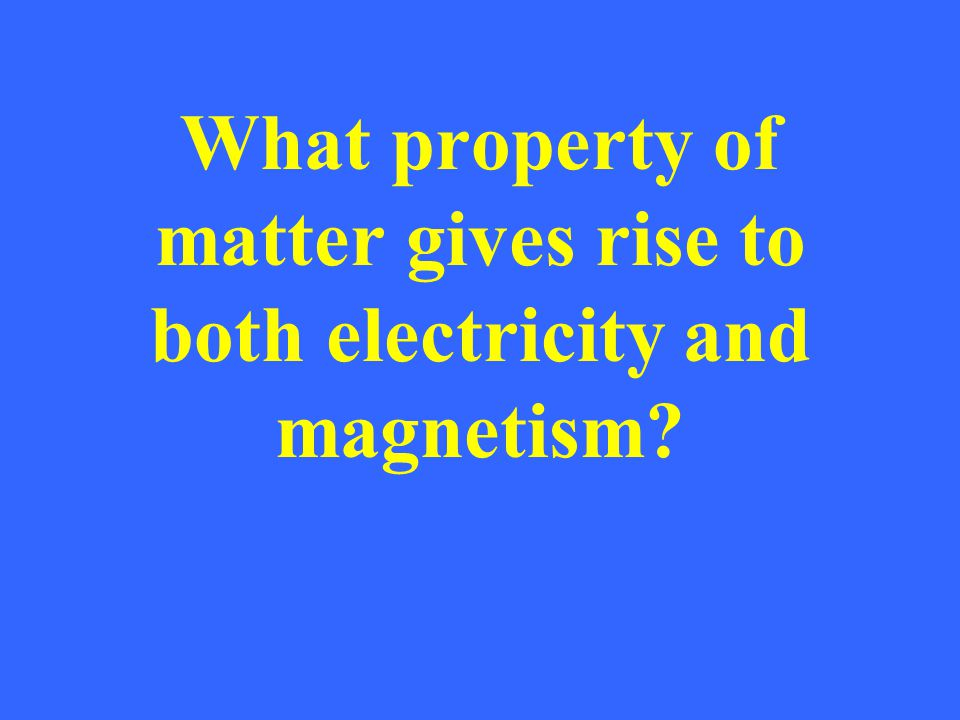 What property of matter gives rise to both electricity and magnetism