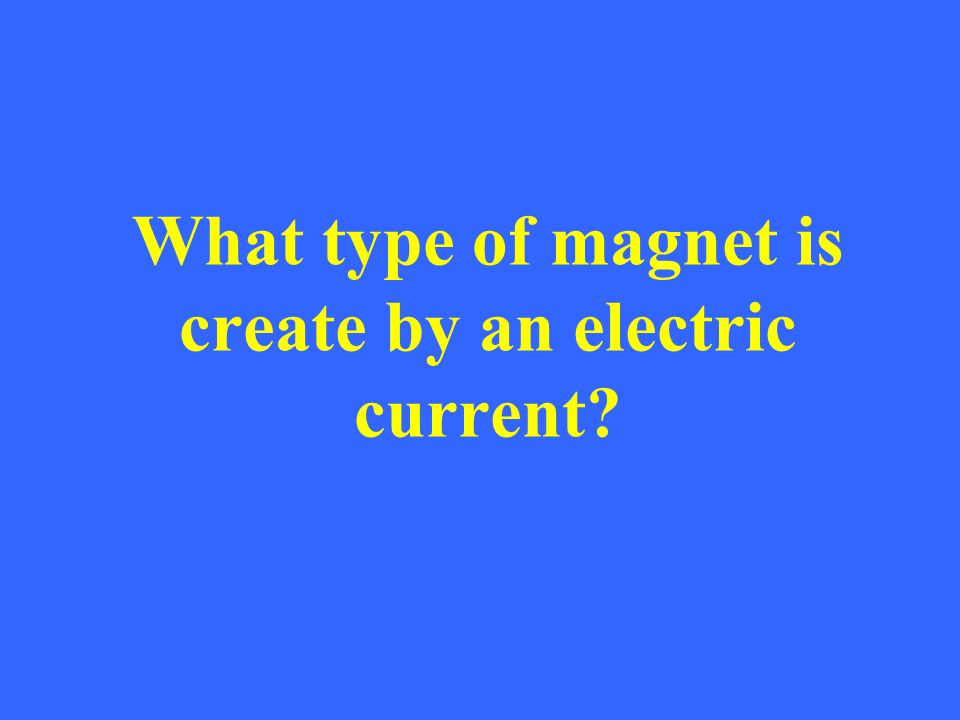 What type of magnet is create by an electric current
