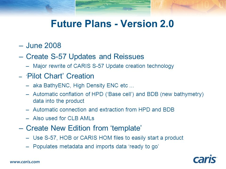 Future Plans - Version 2.0 June 2008 Create S-57 Updates and Reissues