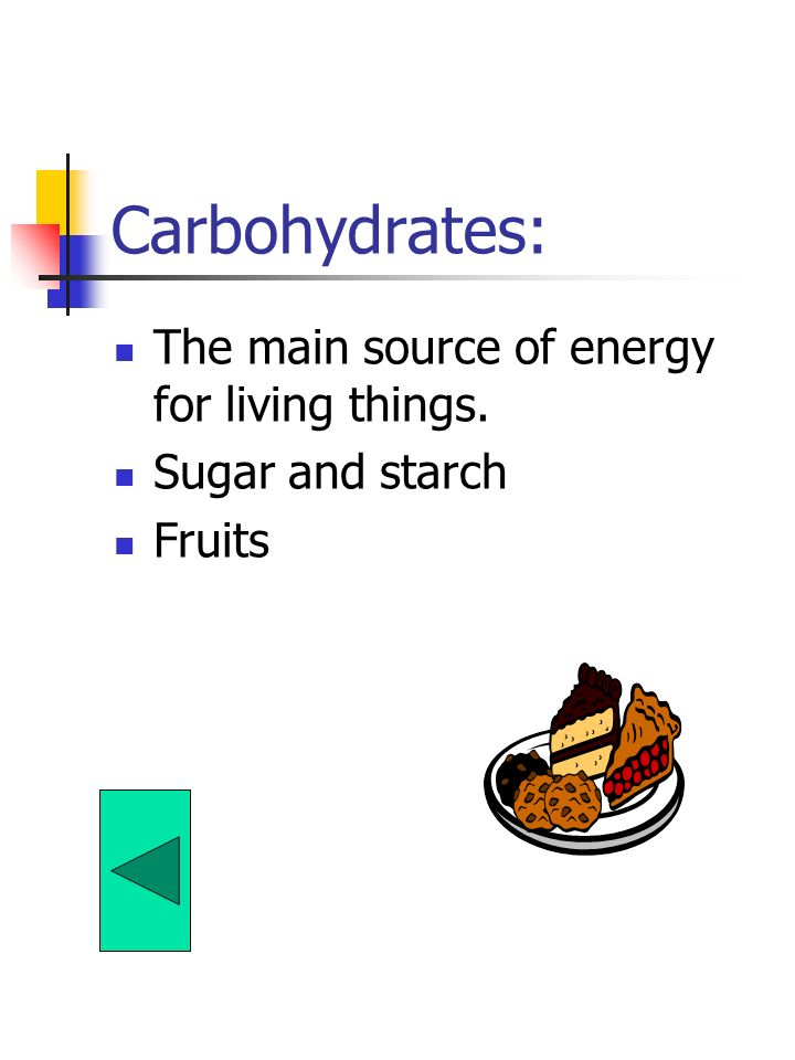 Carbohydrates: The main source of energy for living things.