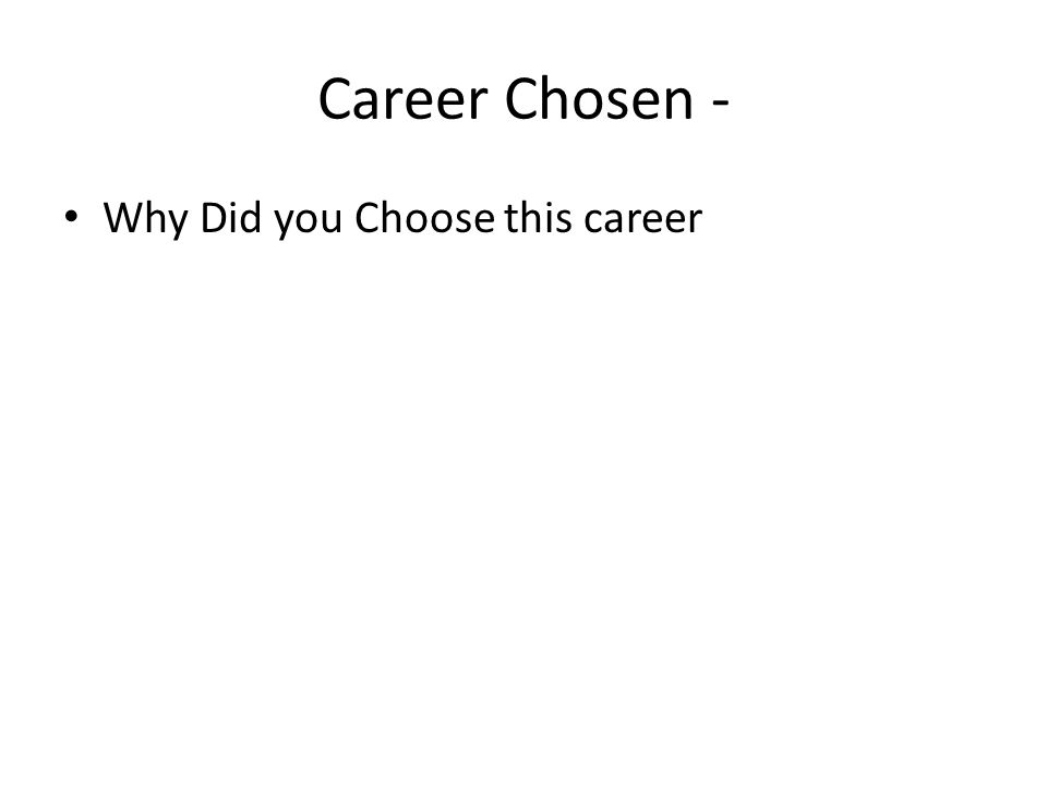 Career Chosen - Why Did you Choose this career