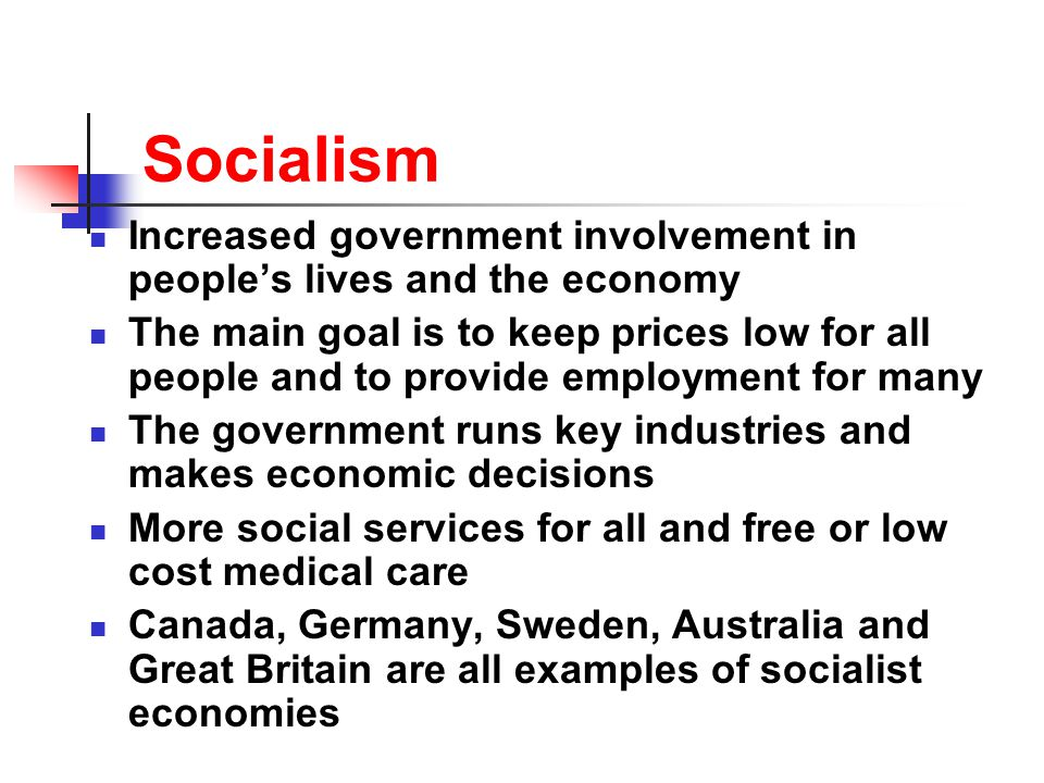 Socialism Increased government involvement in people's lives and the economy.
