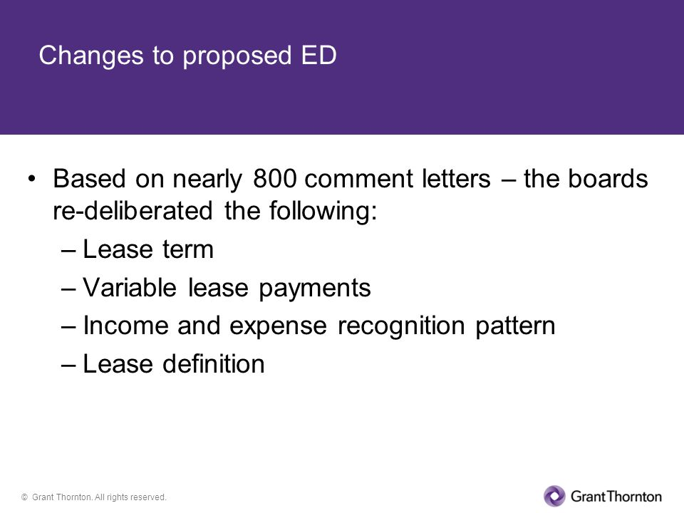 Changes to proposed ED Based on nearly 800 comment letters – the boards re-deliberated the following: