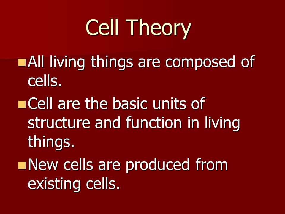 Cell Theory All living things are composed of cells.