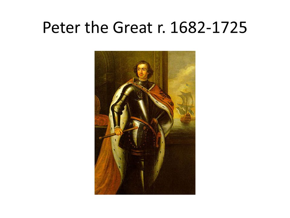Peter the Great r. 1682-1725