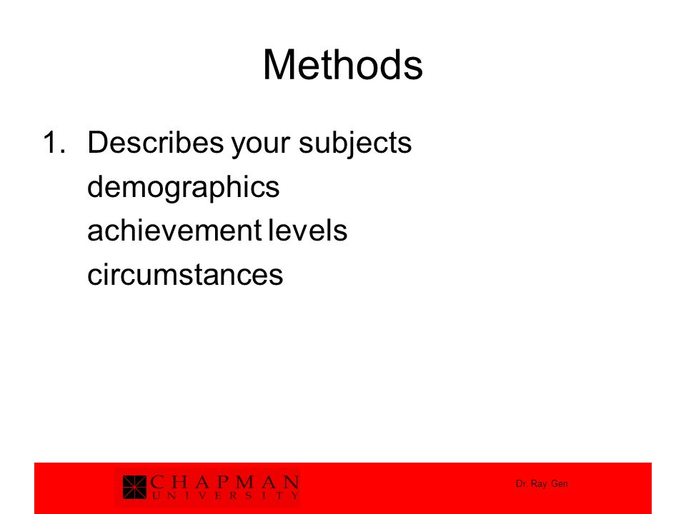 Methods Describes your subjects demographics achievement levels