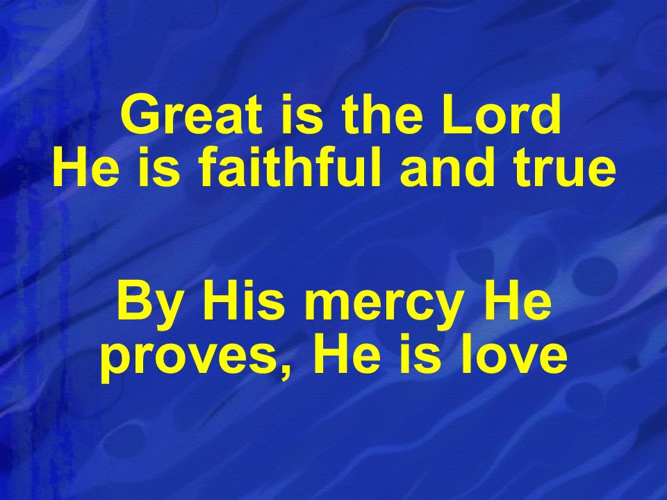 Great is the Lord He is faithful and true
