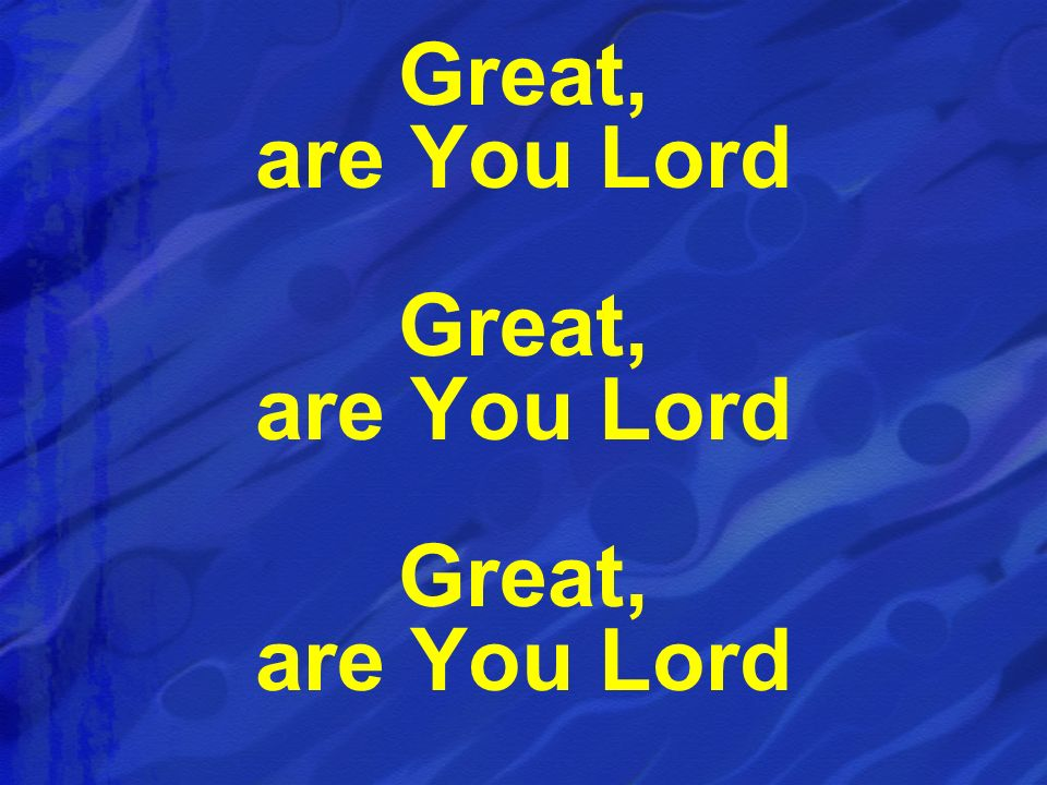 Great, are You Lord Great, are You Lord