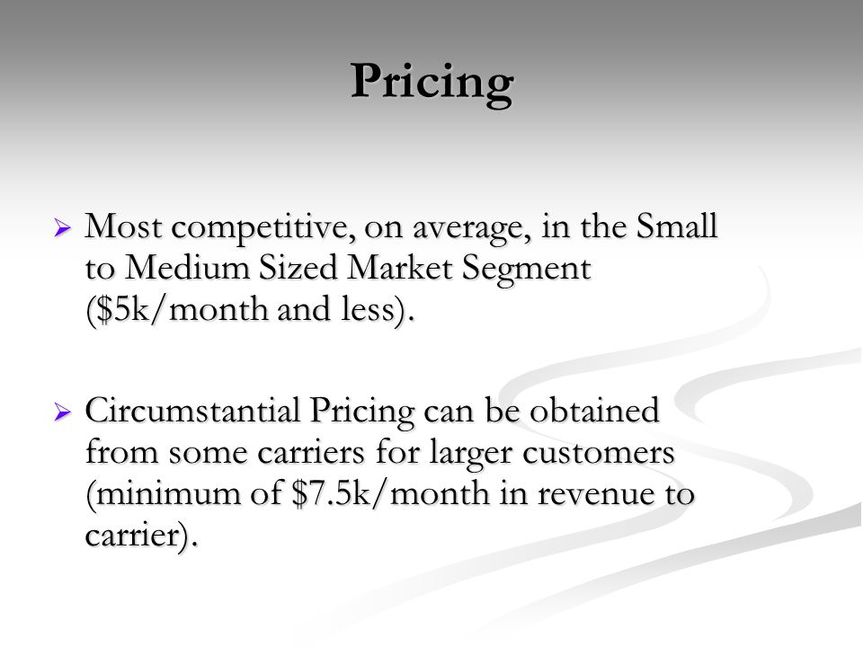 Pricing Most competitive, on average, in the Small to Medium Sized Market Segment ($5k/month and less).