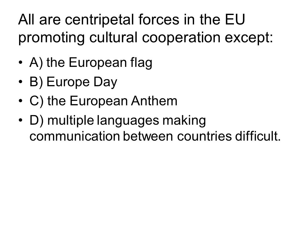 All are centripetal forces in the EU promoting cultural cooperation except: