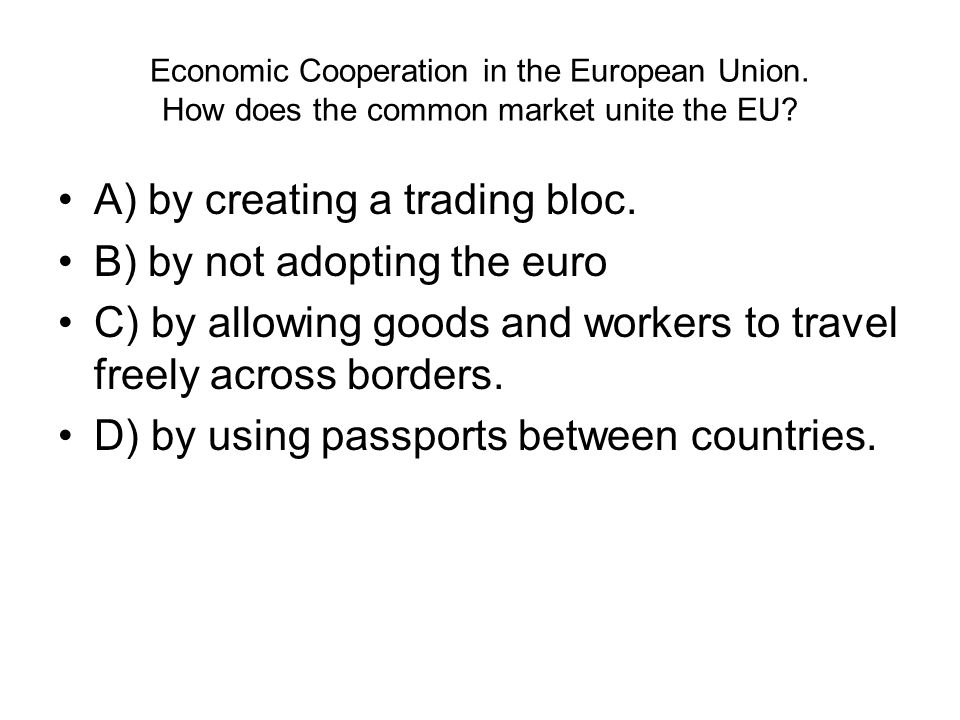 A) by creating a trading bloc. B) by not adopting the euro