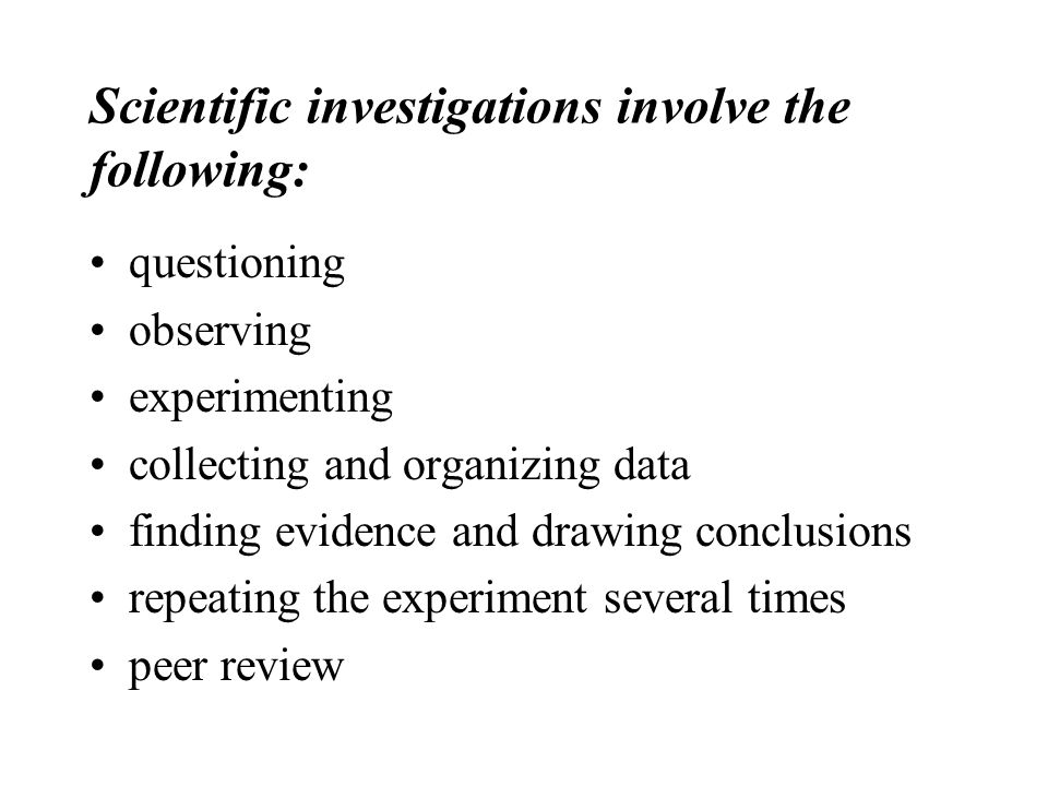 Scientific investigations involve the following: