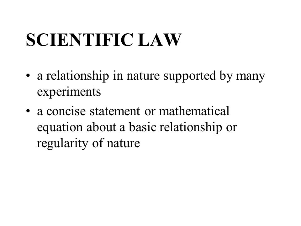 SCIENTIFIC LAW a relationship in nature supported by many experiments