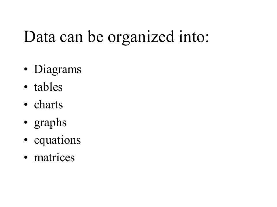 Data can be organized into: