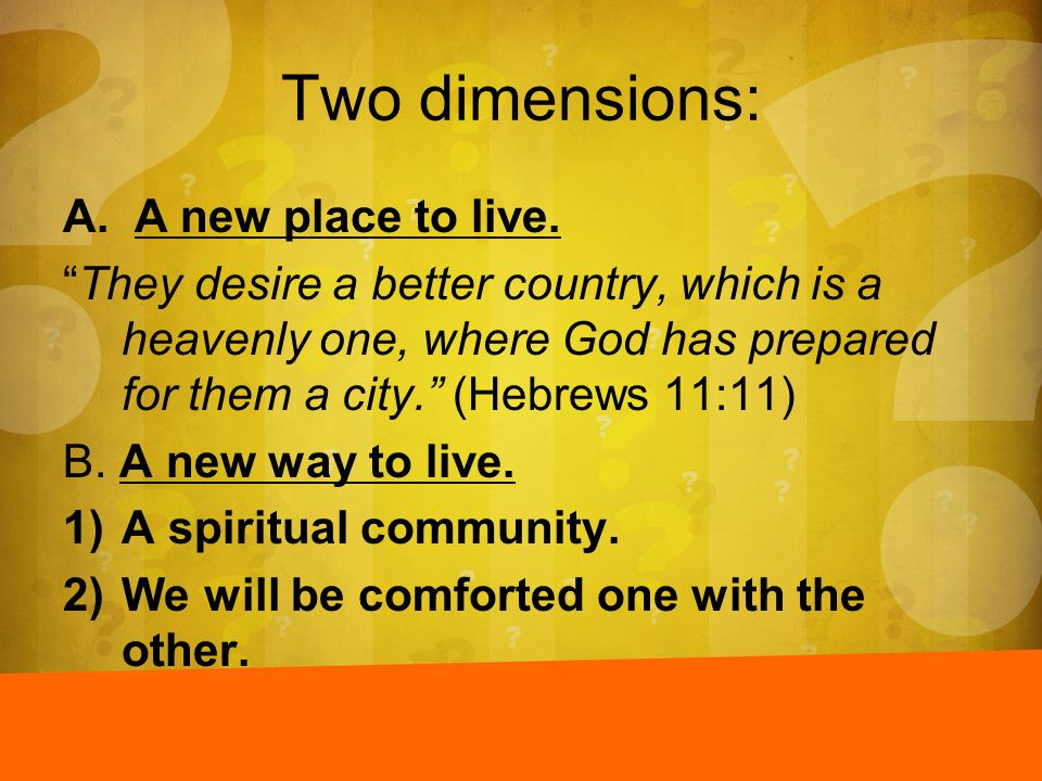 Two dimensions: A new place to live.