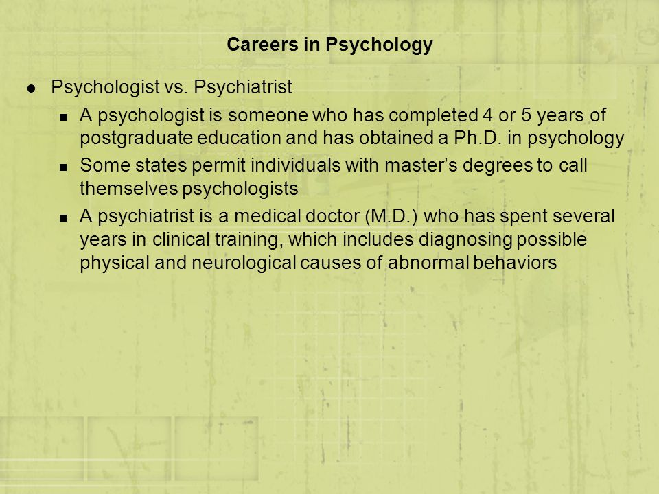 Careers in Psychology Psychologist vs. Psychiatrist.