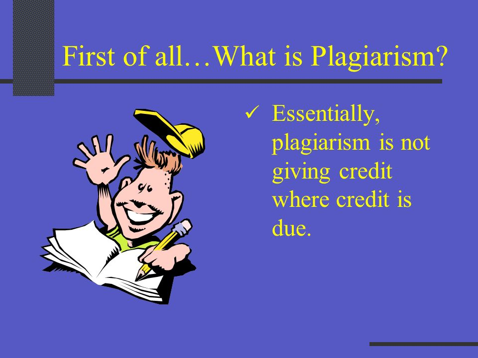 First of all…What is Plagiarism