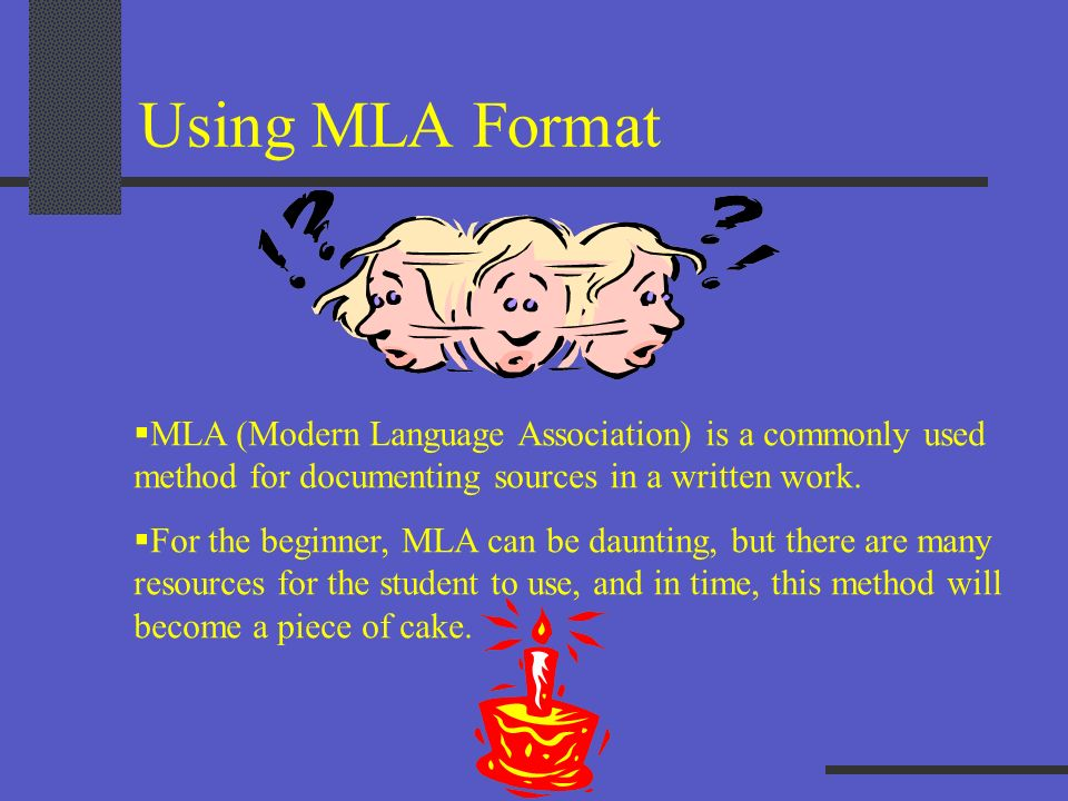 Using MLA Format MLA (Modern Language Association) is a commonly used