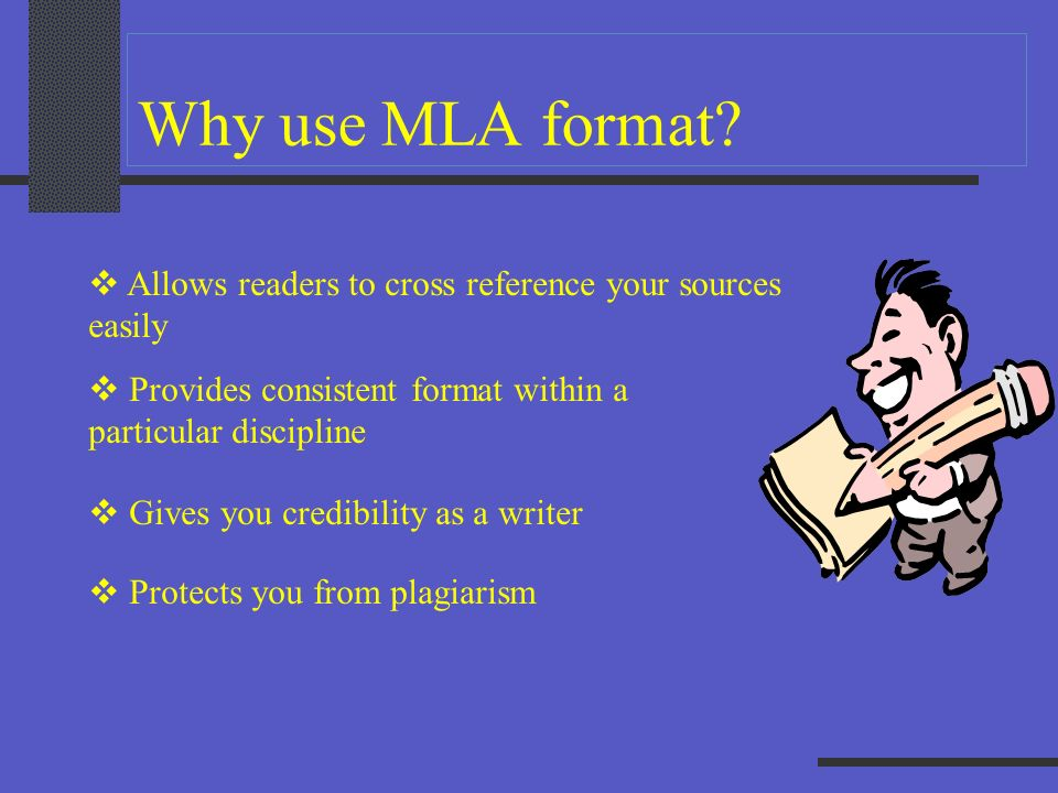 Why use MLA format Allows readers to cross reference your sources
