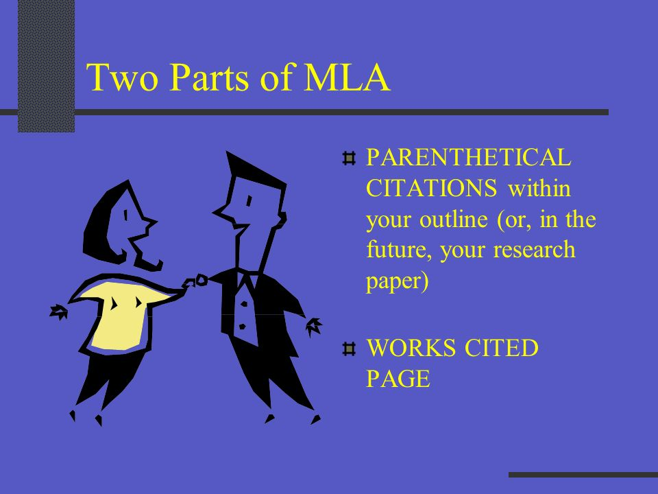 Two Parts of MLA PARENTHETICAL CITATIONS within your outline (or, in the future, your research paper)