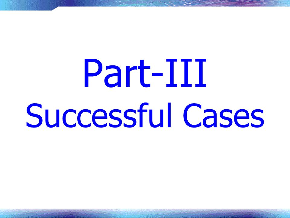 Part-III Successful Cases