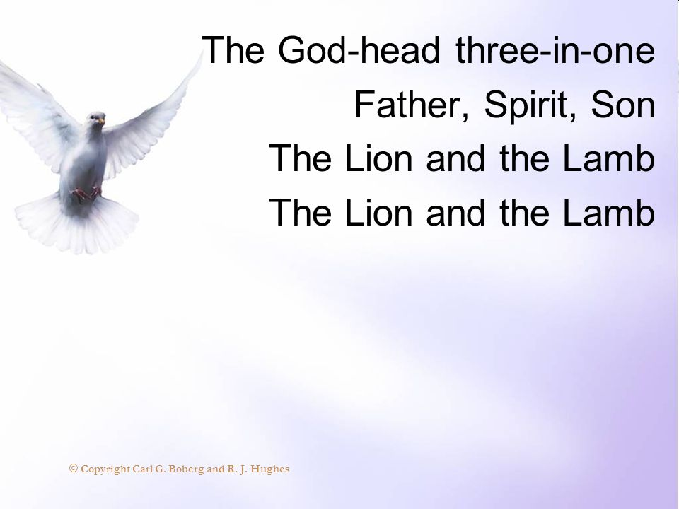 The God-head three-in-one Father, Spirit, Son The Lion and the Lamb