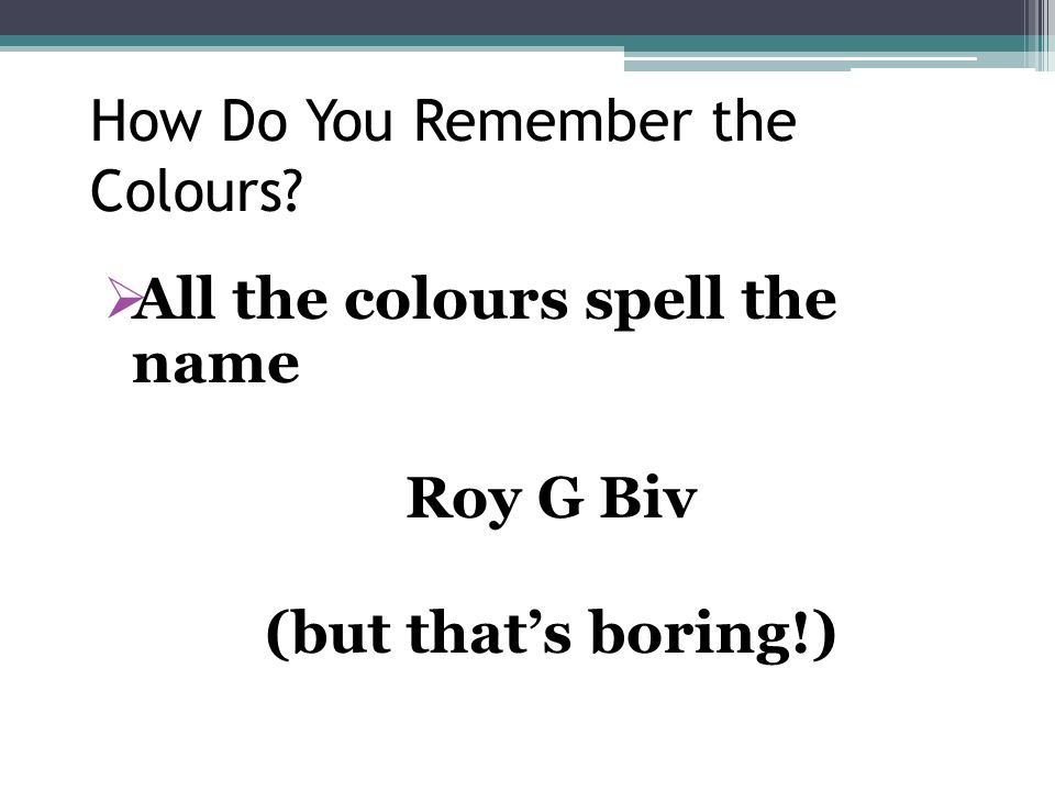 How Do You Remember the Colours