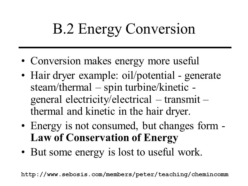 B.2 Energy Conversion Conversion makes energy more useful