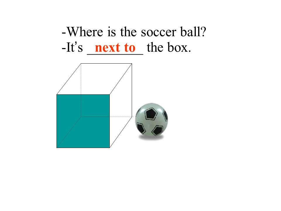 -Where is the soccer ball