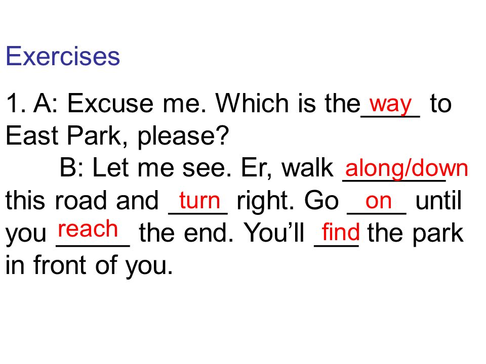 1. A: Excuse me. Which is the____ to East Park, please