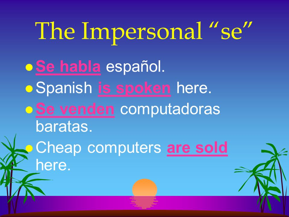 The Impersonal se Se habla español. Spanish is spoken here.