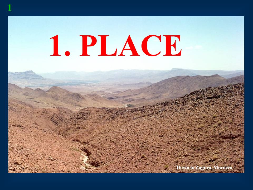 1 1. PLACE Down to Zagora, Morocco