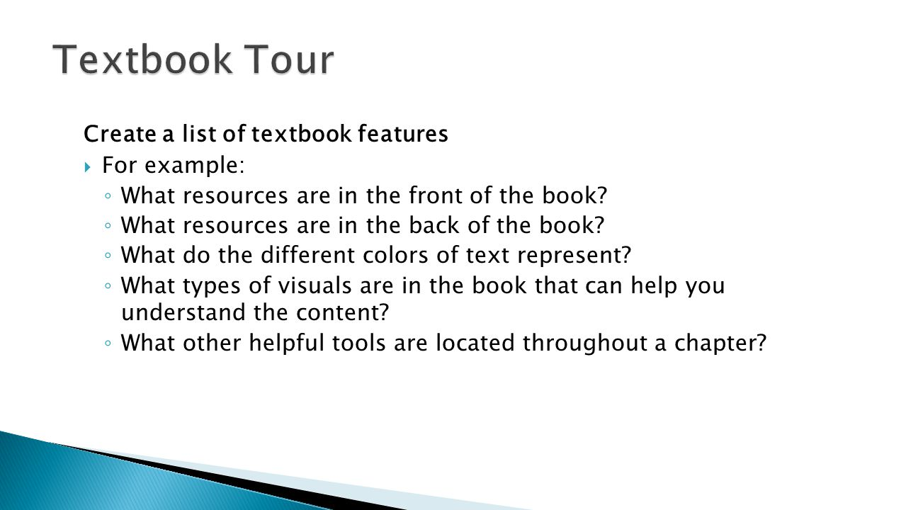 Textbook Tour Create a list of textbook features For example: