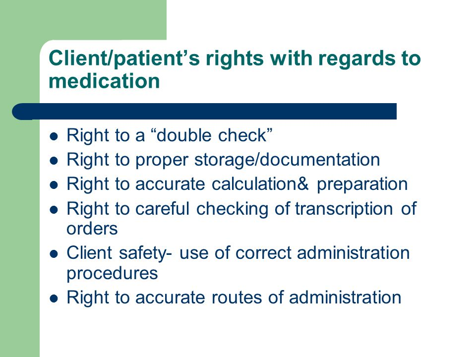 Client/patient's rights with regards to medication