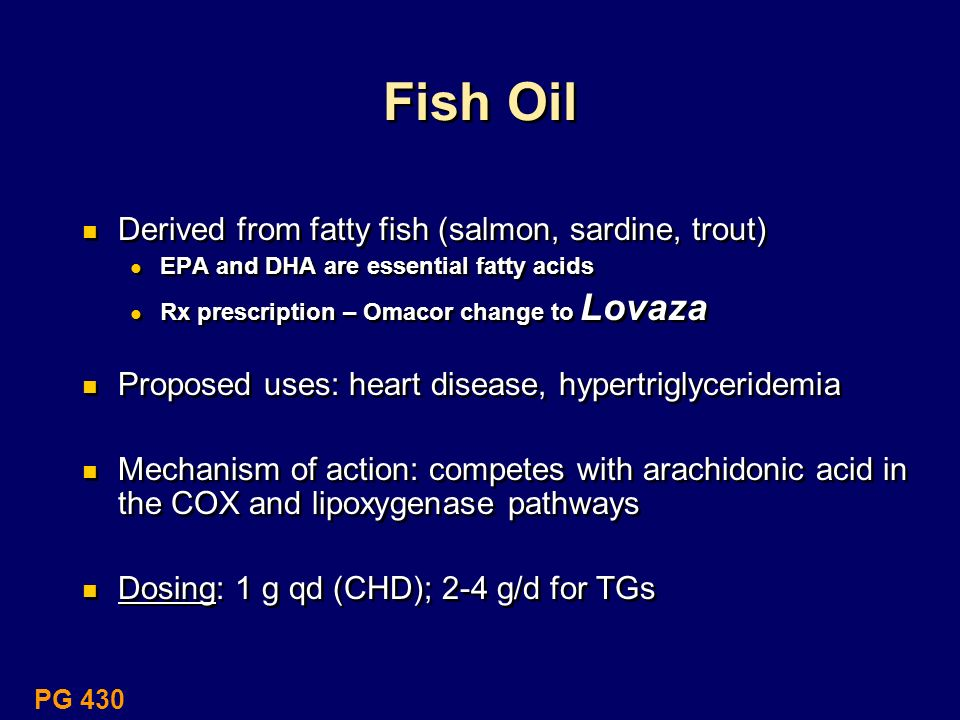 Fish Oil Derived from fatty fish (salmon, sardine, trout)