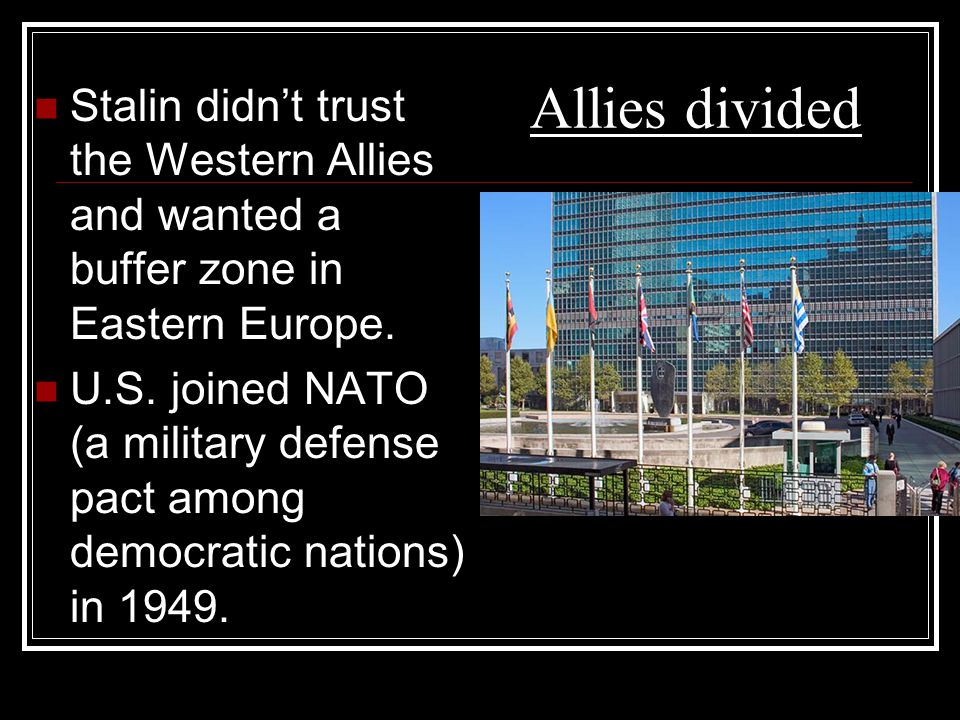Stalin didn't trust the Western Allies and wanted a buffer zone in Eastern Europe.
