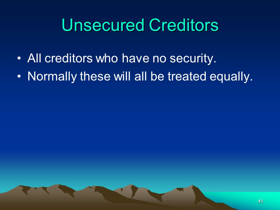 Unsecured Creditors All creditors who have no security.