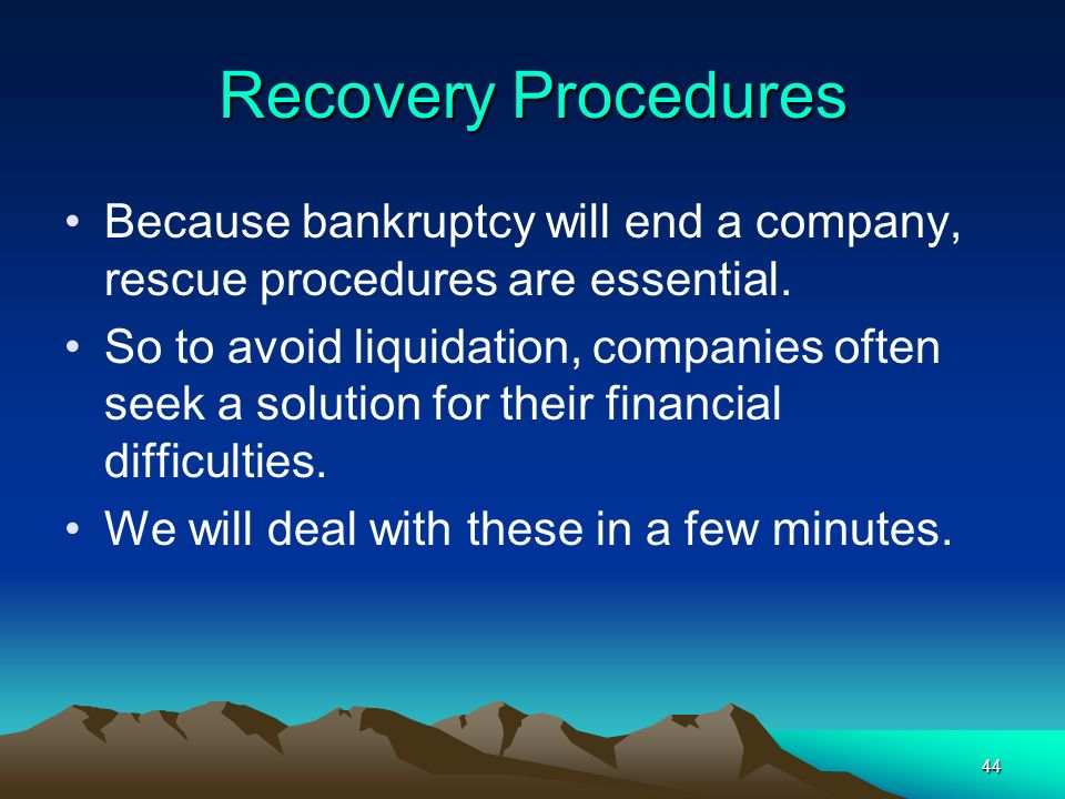 Recovery Procedures Because bankruptcy will end a company, rescue procedures are essential.