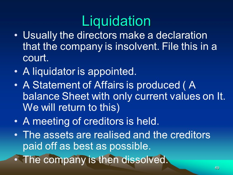Liquidation Usually the directors make a declaration that the company is insolvent. File this in a court.