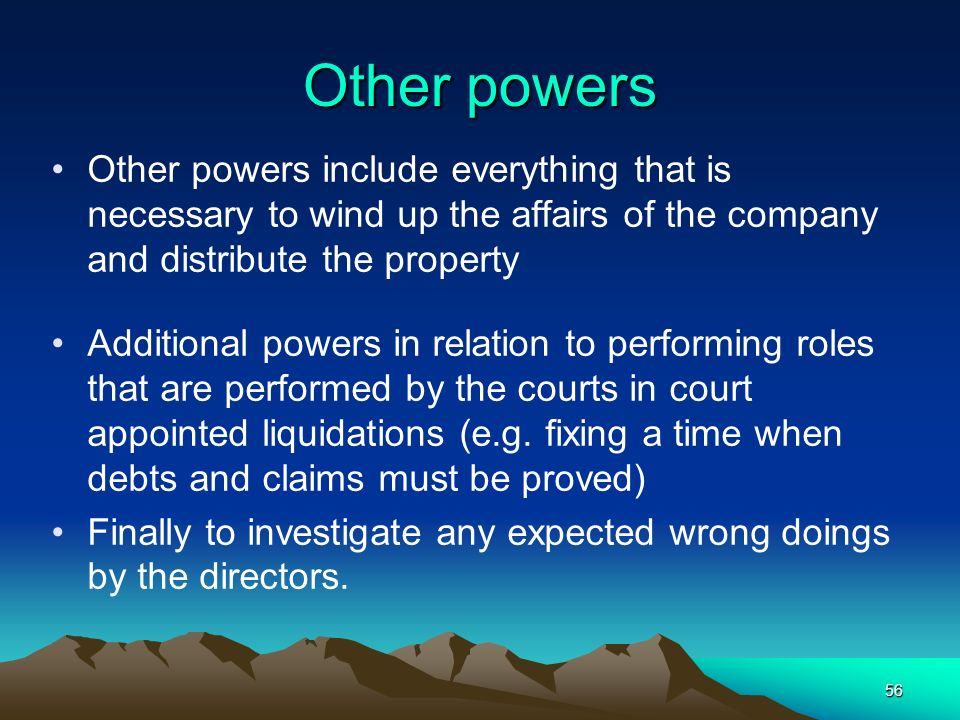 Other powers Other powers include everything that is necessary to wind up the affairs of the company and distribute the property.