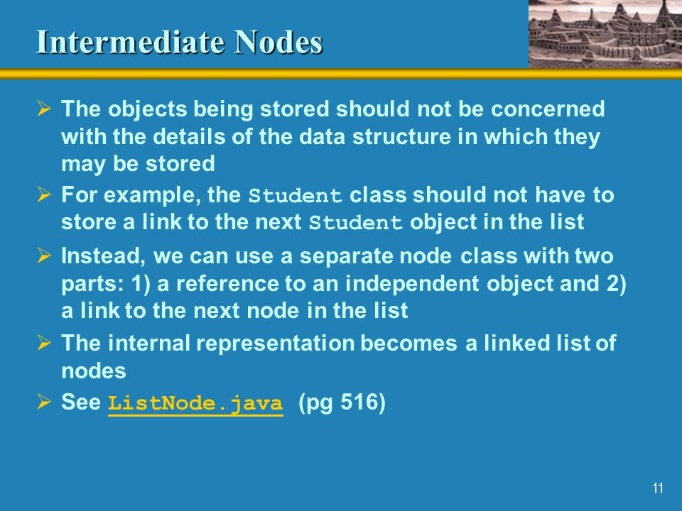 Intermediate Nodes The objects being stored should not be concerned with the details of the data structure in which they may be stored.