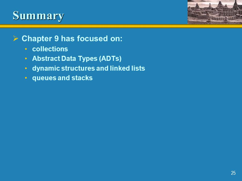 Summary Chapter 9 has focused on: collections