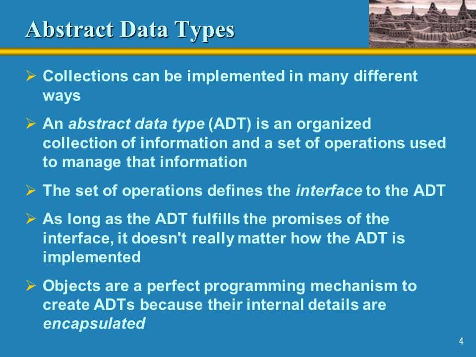 Abstract Data Types Collections can be implemented in many different ways.
