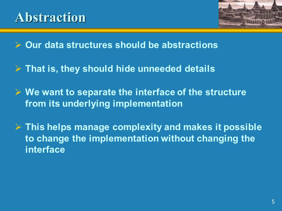 Abstraction Our data structures should be abstractions