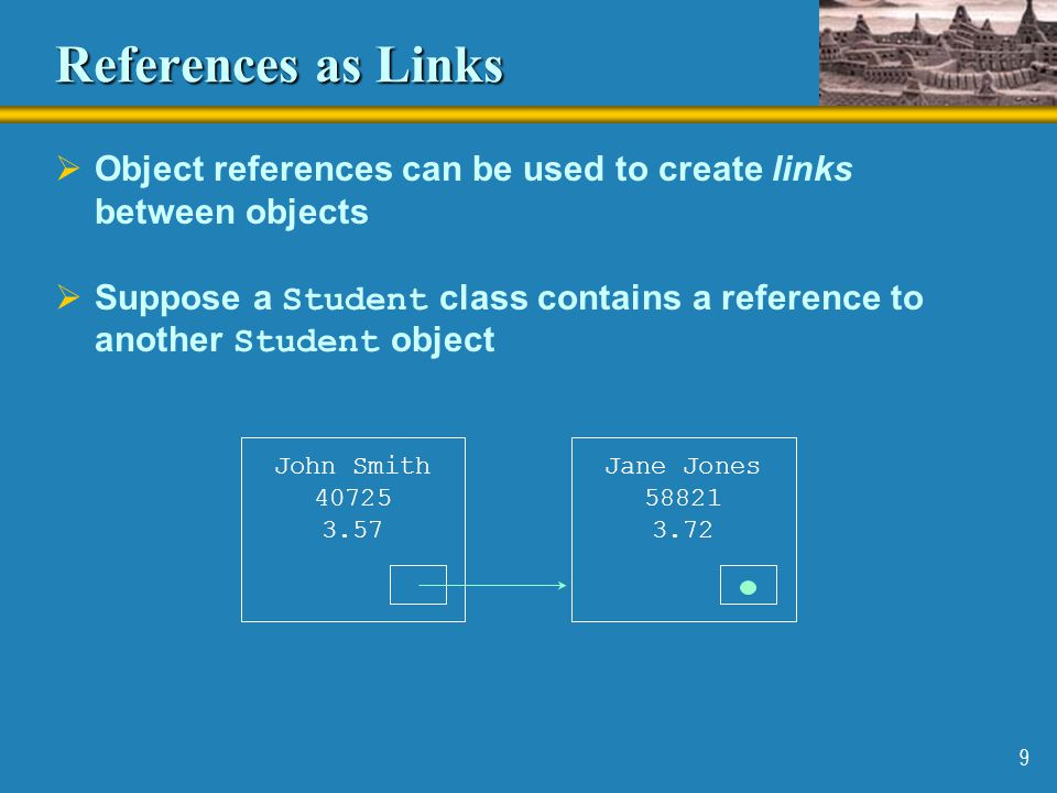 References as Links Object references can be used to create links between objects.