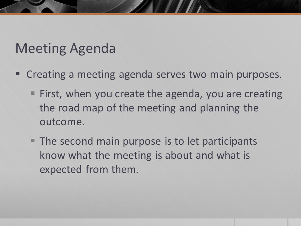 Meeting Agenda Creating a meeting agenda serves two main purposes.