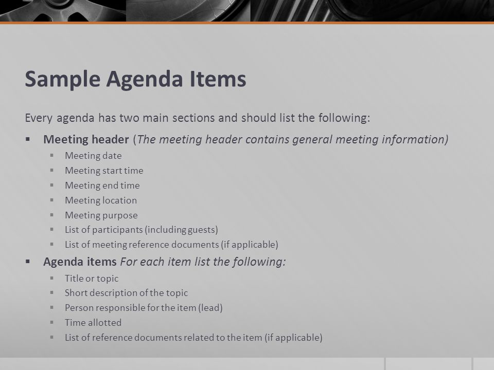 Sample Agenda Items Every agenda has two main sections and should list the following: