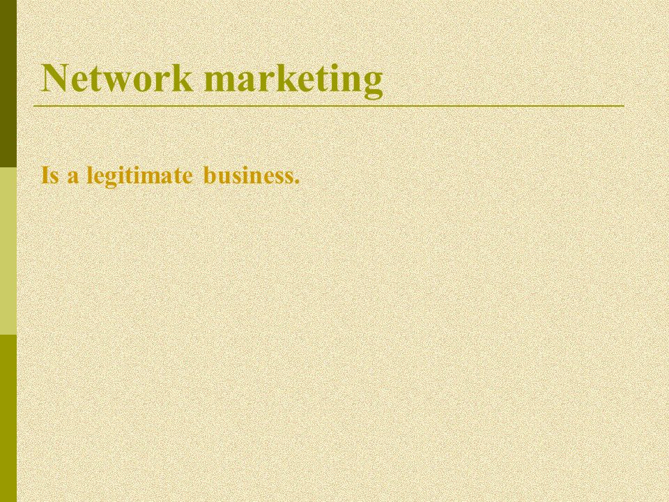 Network marketing Is a legitimate business.