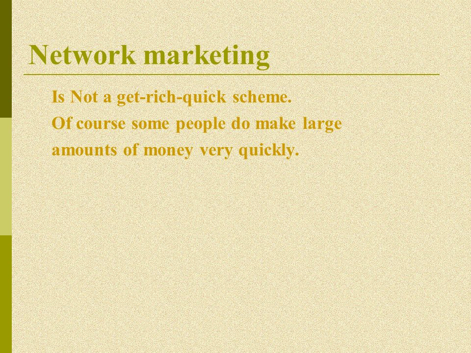 Network marketing Is Not a get-rich-quick scheme.