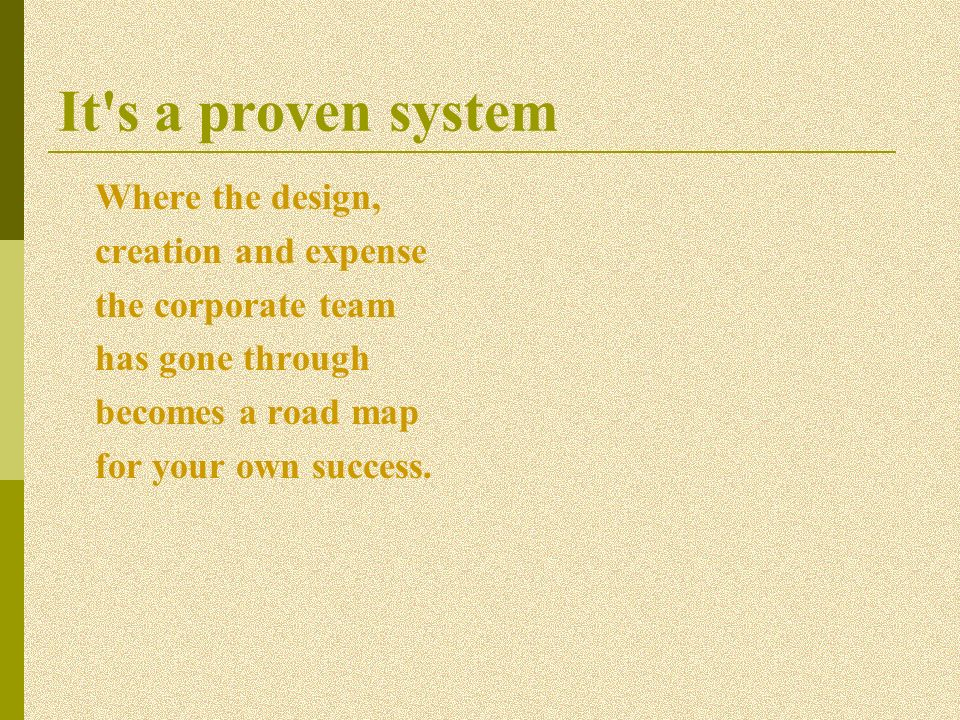 It s a proven system Where the design, creation and expense